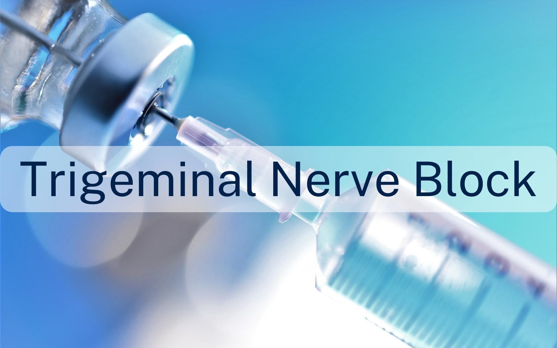 Trigeminal nerve block